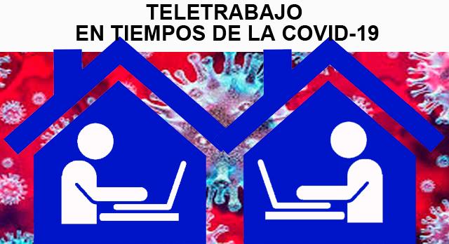 TELETRABAJO EN TIEMPOS DE LA COVID-19.